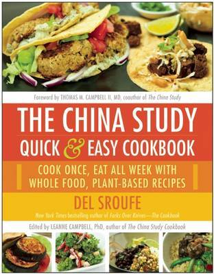 The China Study Quick & Easy Cookbook - Cook Once, Eat All Week with Whole Food, Plant-Based Recipes