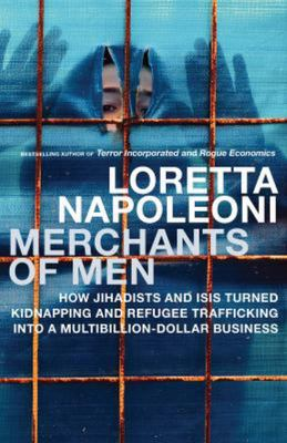 Merchants of Men: Inside the Billion-Dollar Business of Kidnapping and International Human Trafficking