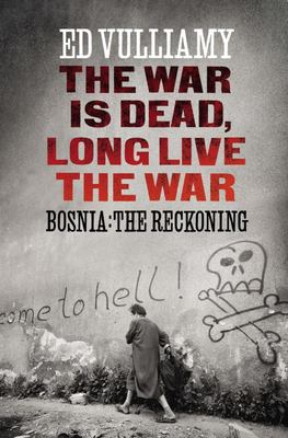 The War is Dead, Long Live the War. Bosnia: The Reckoning
