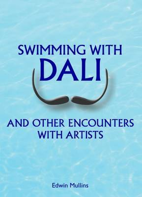 Swimming with Dali: And Other Encounters with Artists