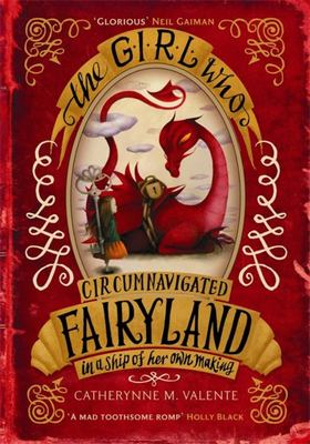 Girl Who Circumnavigated Fairyland in a Ship of Her Own Making (Fairyland #1)