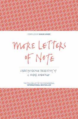 More Letters of Note : Correspondence Deserving of a Wider Audience