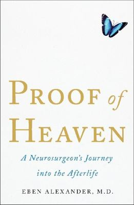 Proof of Heaven : A Neurosurgeon's Journey into the Afterlife