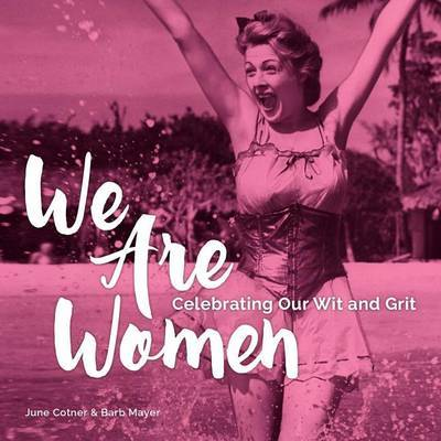 We are Women: Celebrating Our Wit and Grit
