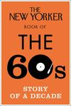 The New Yorker Book of the 60s: Story of a Decade