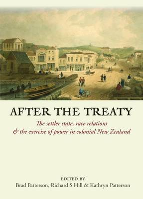 After The Treaty: The Settler State, Race Relations & the Exercise of Power in Colonial New Zealand