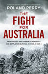 Fight for Australia: From Changi and Darwin to Kokoda - Our Battle for Survival in World War II