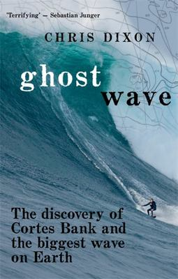 Ghost Wave: The Discovery of Cortes Bank and the Biggest Wave on Earth