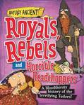 Royals Rebels and Horrible Headchoppers (Awfully Ancient)