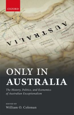Only in Australia: The History, Politics, and Economics of Australian Exceptionalism