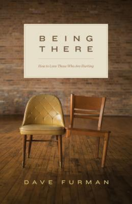 Being there: How to Love Those Who Are Hurting
