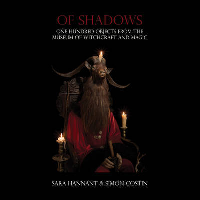 Of Shadows - One Hundred Objects from the Museum of Witchcraft and Magic