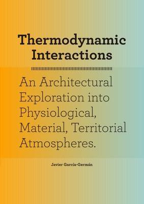Thermodynamic Interactions - An Exploration into Material, Physiological and Territorial Atmospheres