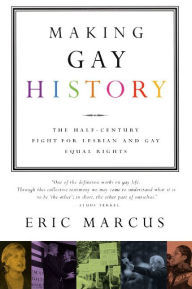 Making Gay History: The Half Century Fight for Lesbian and Gay Equal Rights