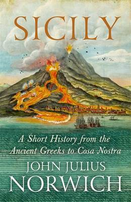 Sicily: A Short History, from the Greeks to Cosa Nostra