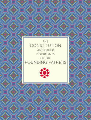 The Constitution and Other Documents of the Founding Fathers