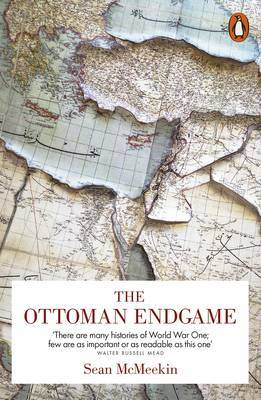 The Ottoman Endgame- War, Revolution and the Making of the Modern East, 1908-1923