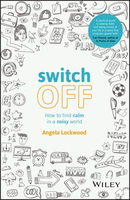 Switch off: How to Find Calm in a Noisy World