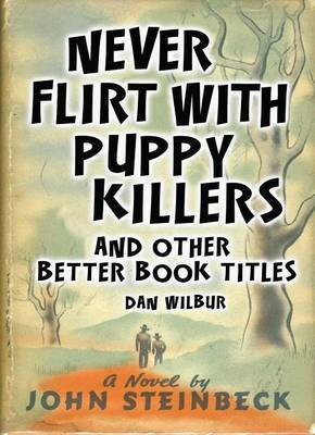 Never Flirt with Puppy Killers: And Other Better Book Titles