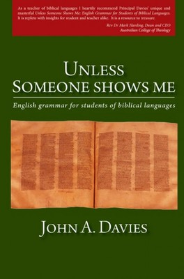 Unless Someone Shows Me: English Grammar for Students of Biblical Languages