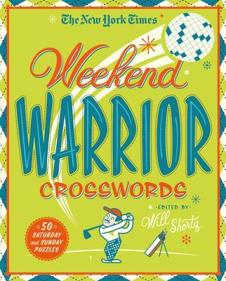 The New York Times Weekend Warrior Crosswords: 50 Saturday and Sunday Puzzles