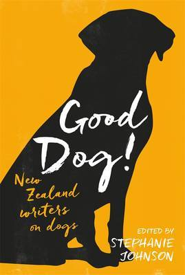 Good Dog!: New Zealand Writers on Dogs