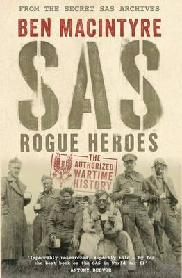 SAS: Rogue Heroes: The Authorized Wartime History