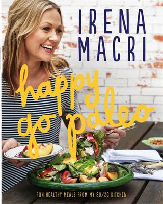 Happy Go Paleo: Fun, Healthy Meals for Every Day