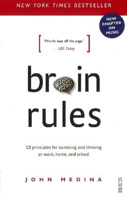 Brain Rules: 12 Principles for Surviving and Thriving at Home, School and Work