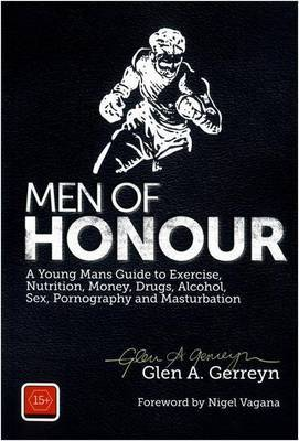 Men of Honour: A Young Man's Guide to Exercise, Nutrition, Money, Drugs and Alcohol, Sex, Pornography and Masturbation
