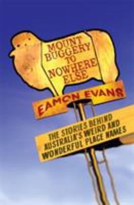 Mount Buggery to Nowhere Else: The Stories Behind Australia's Weird and Wonderful Place Names