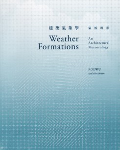 Weather Formations - an Architectural Meteorology. Roewu Architecture
