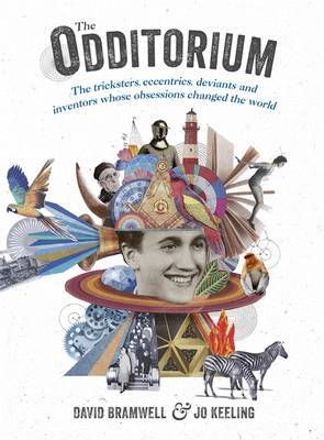 The Odditorium: The Tricksters, Eccentrics, Deviants and Inventors Whose Obsession Changed the World