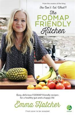 The FODMAP Friendly Kitchen: 100 Easy, Delicious, FODMAP-Friendly Recipes for a Healthy Gut and a Happy Life