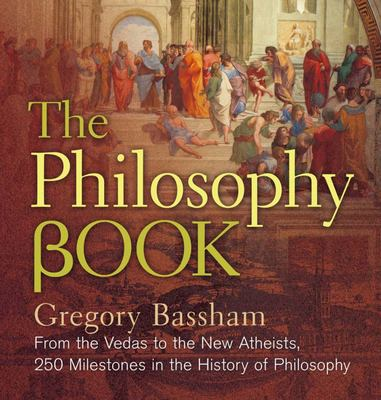 The Philosophy Book: From the Rigveda to the New Atheism, 250 Milestones in the History of Philosophy