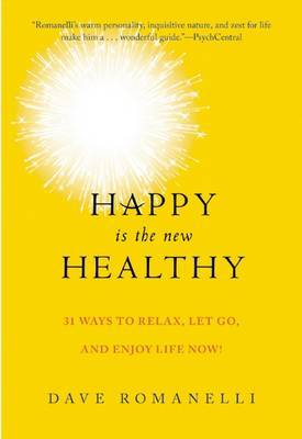 Happy is the New Healthy: 34 Ways to Relax, Let Go, and Enjoy Life Now!