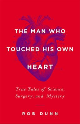 The Man Who Touched His Own Heart: True Tales of Science, Surgery, and Mystery