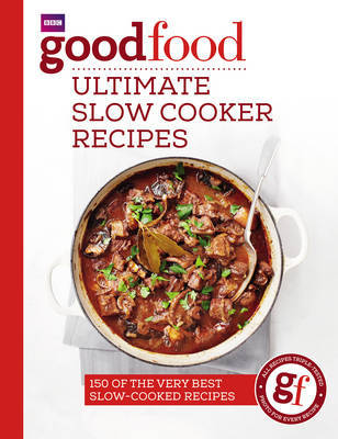Ultimate Slow Cooker Recipes: 150 of the very best slow cooked recipes