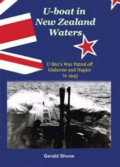 U-Boat in New Zealand Waters: U 862's War Patrol of Gisborne and Napier