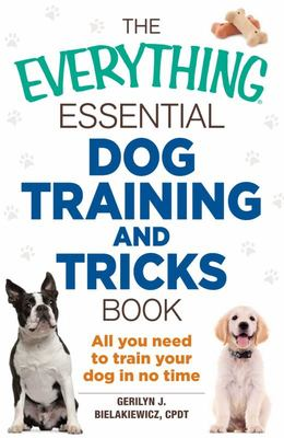 Everything Essential Dog Training and Tricks Book: All You Need to Train Your Dog in No Time