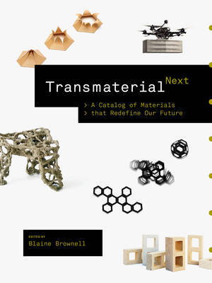 Transmaterial Next: A Catalog of Materials That Will Redefine Our Future