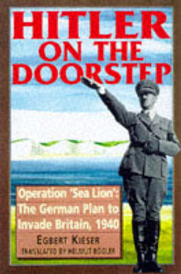 Hitler on the Doorstep: Operation Sea Lion - The German Plan to Invade Britain, 1940