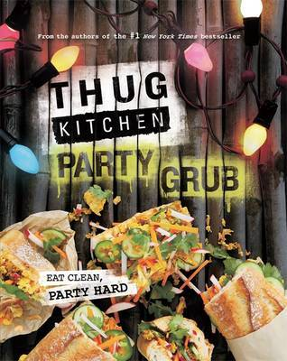 Thug Kitchen - Party Grub