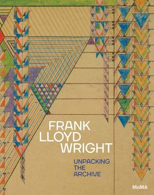 Frank Lloyd Wright - Unpacking the Archive