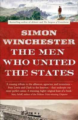 Men Who United the States: The Amazing Stories of the Explorers, Inventors and Mavericks Who Made America