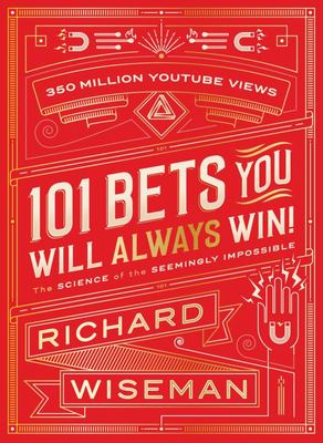 101 Bets You Will Always Win: The Science of the Seemingly Impossible