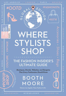 Where Stylists* Shop *and Designers, Bloggers, Models, Artists, Fashion Insiders, and Tastemakers