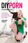 The DIY Porn HandbookA How-To Guide to Documenting Our Own Sexual Revolution