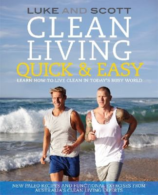 Clean Living Quick & Easy: Learn How to Live Clean in Today's Busy World