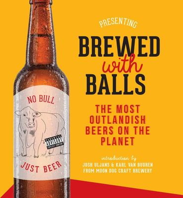 Brewed with Balls - The Most Outlandish Beers on the Planet